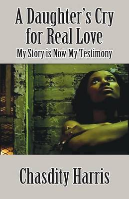 A Daughter's Cry for Real Love by Chasdity Harris image
