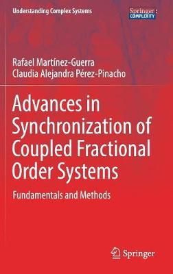 Advances in Synchronization of Coupled Fractional Order Systems by Rafael Martinez-Guerra