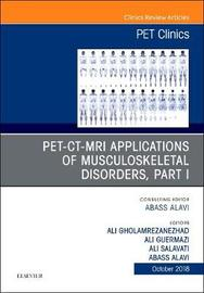 PET-CT-MRI Applications in Musculoskeletal Disorders, Part I, An Issue of PET Clinics by Abass Alavi