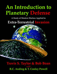 An Introduction to Planetary Defense: A Study of Modern Warfare Applied to Extra-Terrestrial Invasion by Travis S Taylor image