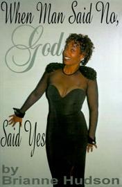 When Man Said No, God Said Yes by Brianne Hudson image