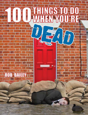 100 Things to Do When You're Dead by Rob Bailey image