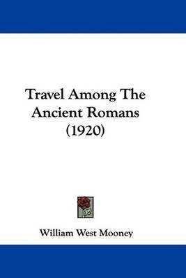 Travel Among the Ancient Romans (1920) by William West Mooney image