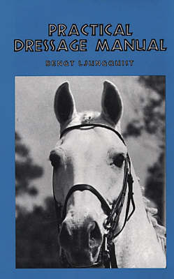 Practical Dressage Manual by Bengt Ljungquist
