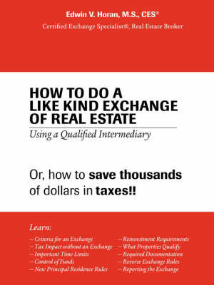 How to Do a Like Kind Exchange of Real Estate by Edwin V. Horan