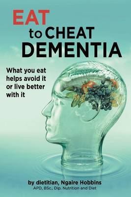 Eat To Cheat Dementia by Ngaire Hobbins
