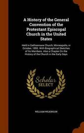 A History of the General Convention of the Protestant Episcopal Church in the United States by William Wilkinson image