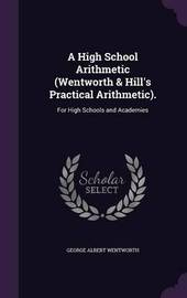 A High School Arithmetic (Wentworth & Hill's Practical Arithmetic). by George Albert Wentworth image
