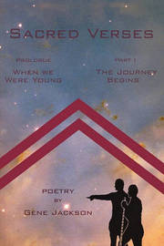 Sacred Verses: Prologue ('When We Were Young') and Part One (the Journey Begins) by Gene Jackson