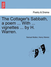 The Cottager's Sabbath, a Poem ... with ... Vignettes ... by H. Warren. by Henry Warren