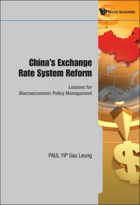 China's Exchange Rate System Reform: Lessons For Macroeconomic Policy Management by Yip Sau Leung
