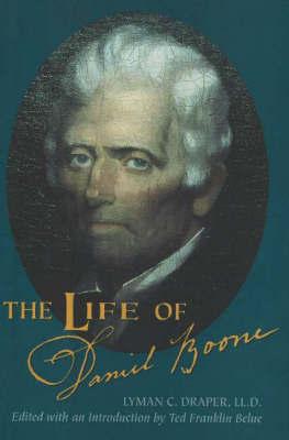 The Life of Daniel Boone by Lyman C. Draper