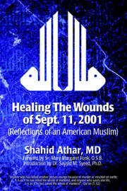 Healing the Wounds of Sept. 11, 2001: (Reflections of an American Muslim) by Shahid Athar