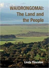 Waiorongomai : The land and the people by Linda Thornton