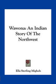 Wawona: An Indian Story of the Northwest by Ella Sterling Mighels