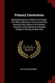 Primary Convictions by William Alexander image