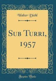 Sub Turri, 1957 (Classic Reprint) by Walter Diehl image