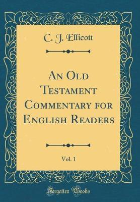An Old Testament Commentary for English Readers, Vol. 1 (Classic Reprint) by C J Ellicott image