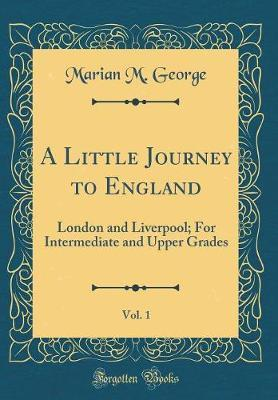 A Little Journey to England, Vol. 1 by Marian M George image