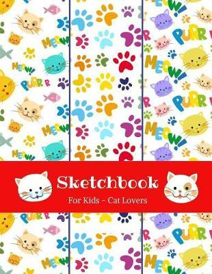 Sketchbook For Kids - Cat Lovers by Sheila Smith