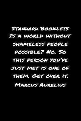 Standard Booklets Is A World Without Shameless People Possible No So This Person You've Just Met Is One of Them Get Over It Marcus Aurelius by Standard Booklets