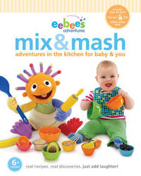 Eebee's Mix & MASH: Adventures in the Kitchen for Baby & You image
