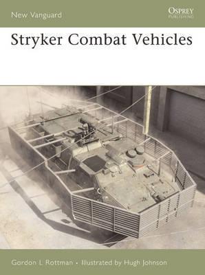 Stryker Combat Vehicle 2002-06 by Gordon L. Rottman