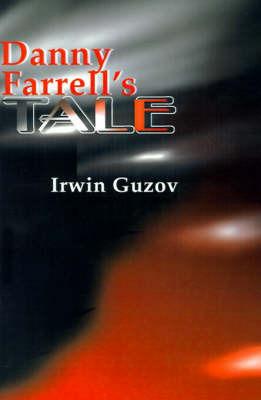 Danny Farrell's Tale by Irwin Guzov