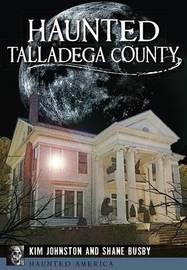Haunted Talladega County by Kim Johnston