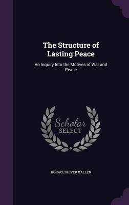 The Structure of Lasting Peace by Horace Meyer Kallen