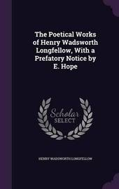 The Poetical Works of Henry Wadsworth Longfellow, with a Prefatory Notice by E. Hope by Henry Wadsworth Longfellow image