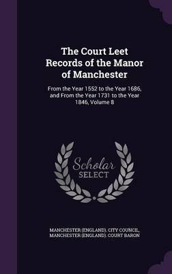 The Court Leet Records of the Manor of Manchester