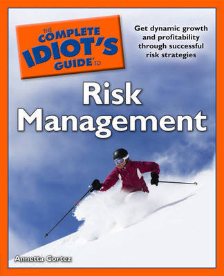 The Complete Idiot's Guide to Risk Management by Annetta Cortez image