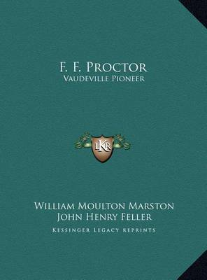 F. F. Proctor F. F. Proctor: Vaudeville Pioneer Vaudeville Pioneer by William Moulton Marston