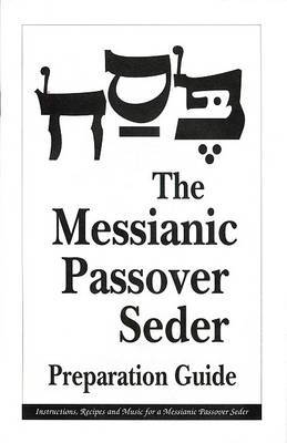 The Messianic Passover Seder Preparation Guide by Barry Rubin