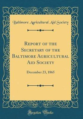 Report of the Secretary of the Baltimore Agricultural Aid Society by Baltimore Agricultural Aid Society