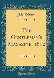 The Gentleman's Magazine, 1812 (Classic Reprint) by John Nichols image