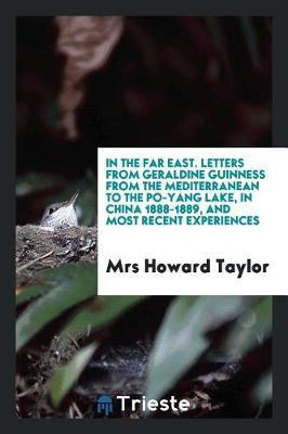 In the Far East. Letters from Geraldine Guinness from the Mediterranean to the Po-Yang Lake, in China 1888-1889, and Most Recent Experiences by Mrs Howard Taylor image