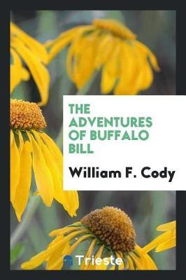 The Adventures of Buffalo Bill by William F Cody