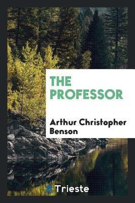 The Professor by Arthur , Christopher Benson