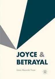 Joyce & Betrayal by James Alexander Fraser
