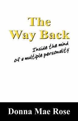 The Way Back: Inside the Mind of a Multiple Personality by Donna Mae Rose image