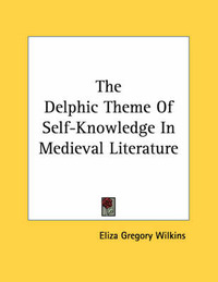 The Delphic Theme of Self-Knowledge in Medieval Literature by Eliza Gregory Wilkins