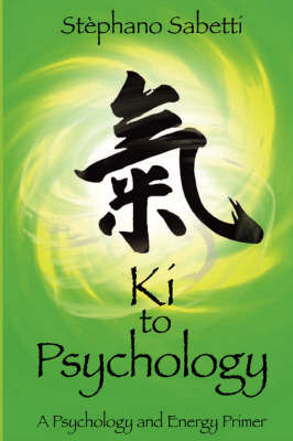 KI to Psychology: A Psychology and Energy Primer by Stephano Sabetti