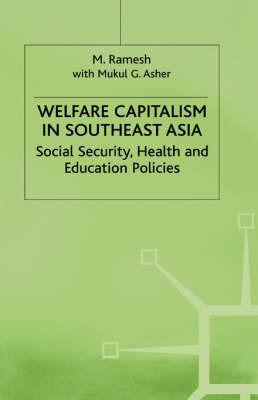 Welfare Capitalism in Southeast Asia by M Ramesh