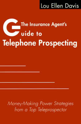 The Insurance Agent's Guide to Telephone Prospecting: Money-Making Power Strategies from a Top Teleprospector by Lou Ellen Davis