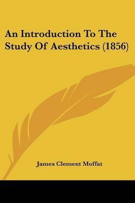 An Introduction To The Study Of Aesthetics (1856) by James Clement Moffat