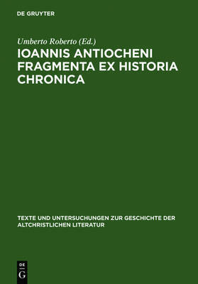 Ioannis Antiocheni Fragmenta ex Historia Chronica: Introduzione, edizione critica e traduzione a cura di Umberto Roberto