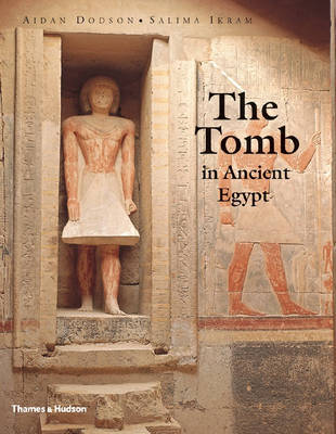 Tomb in Ancient Egypt: Royal and Private Sepulchres by Aidan Dodson