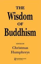 The Wisdom of Buddhism by Christmas Humphreys